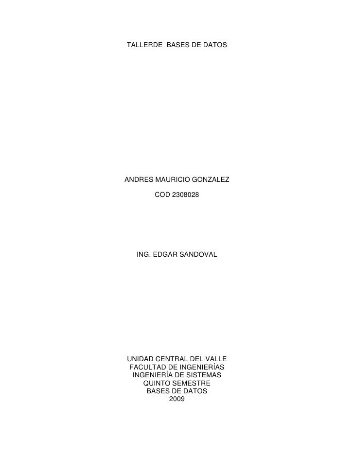 TALLERDE  BASES DE DATOS <br />ANDRES MAURICIO GONZALEZ<br />COD 2308028<br />ING. EDGAR SANDOVAL<br />UNIDAD CENTRAL DEL ...
