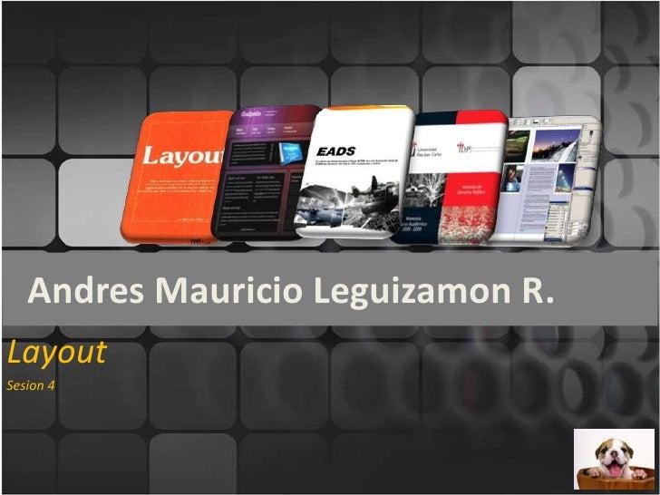Andres Mauricio Leguizamon R.<br />Layout<br />Sesion 4<br />