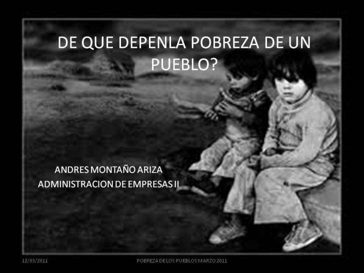 DRES MONTAÑO ARIZAMINISTRACION DE EMPRESAS II    21/03/2011      POBREZA DE LOS PUEBLOS MARZO 2011