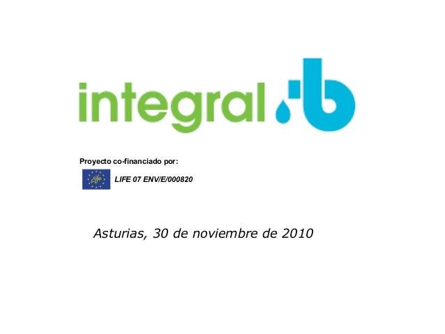 Asturias, 30 de noviembre de 2010 LIFE 07 ENV/E/000820 Proyecto co-financiado por:
