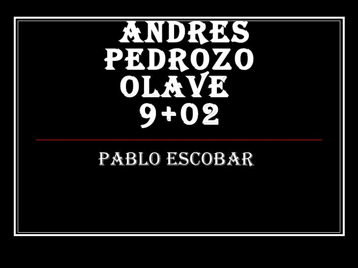 andres pedrozo olave  9+02 Pablo Escobar