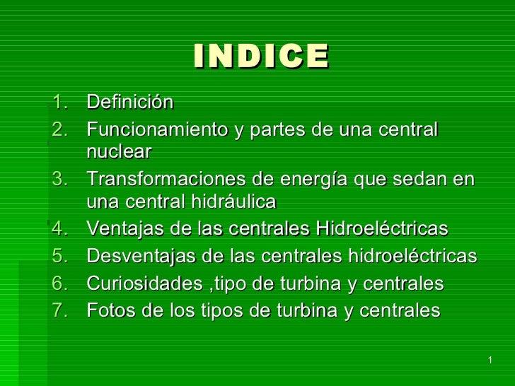 INDICE <ul><li>Definición </li></ul><ul><li>Funcionamiento y partes de una central nuclear </li></ul><ul><li>Transformacio...