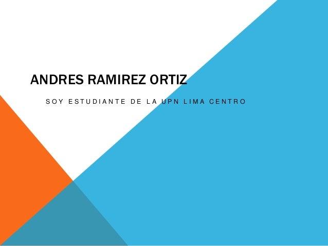 ANDRES RAMIREZ ORTIZ S O Y E S T U D I A N T E D E L A U P N L I M A C E N T R O