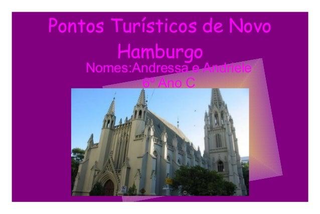 Pontos Turísticos de Novo Hamburgo Nomes:Andressa e Andriele 6º Ano C