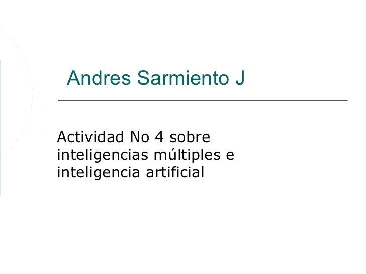 Andres Sarmiento JActividad No 4 sobreinteligencias múltiples einteligencia artificial