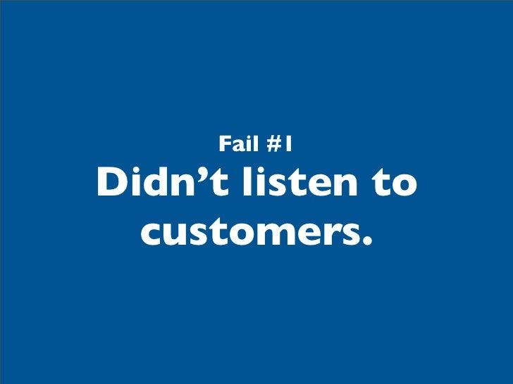 Fail #1Didn't listen to  customers.