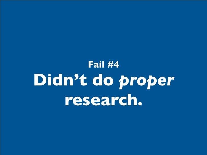 Fail #4Didn't do proper   research.