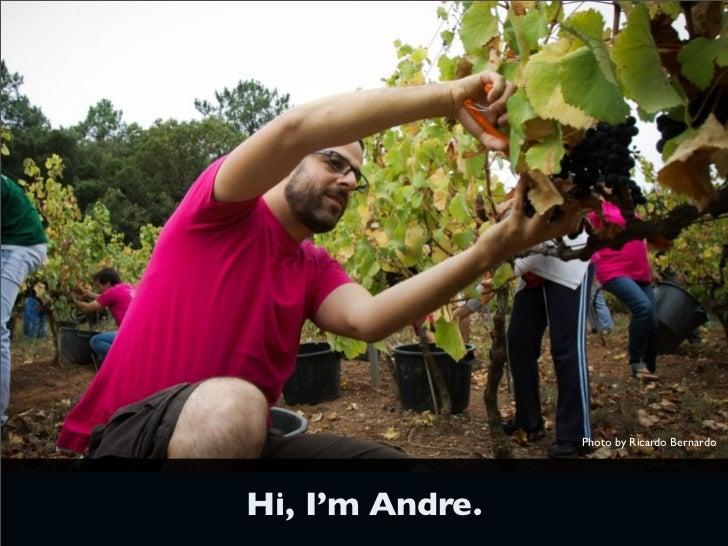 Photo by Ricardo BernardoHi, I'm Andre.
