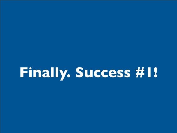 Finally. Success #1!
