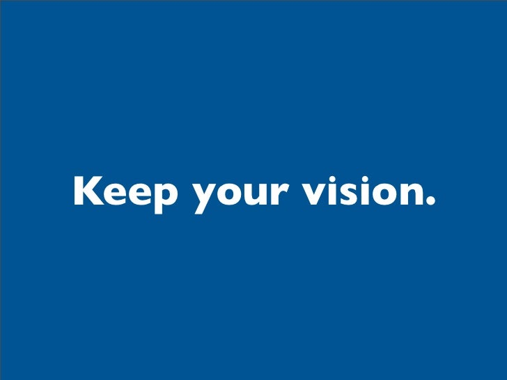 Keep your vision.