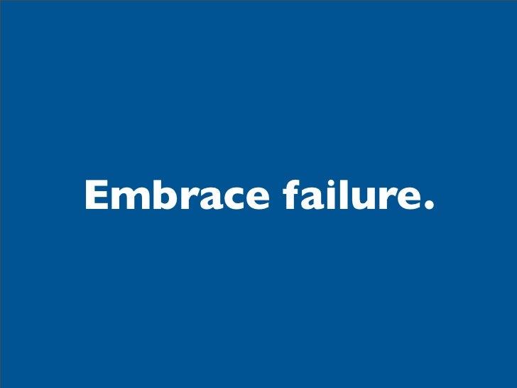 Embrace failure.