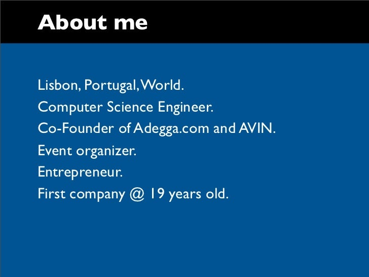 About meLisbon, Portugal, World.Computer Science Engineer.Co-Founder of Adegga.com and AVIN.Event organizer.Entrepreneur.F...