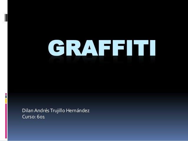 GRAFFITI DilanAndrésTrujillo Hernández Curso: 601
