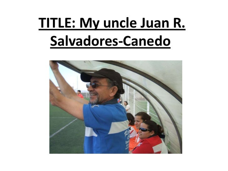 TITLE: My uncle Juan R. Salvadores-Canedo<br />
