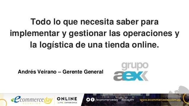 Todo lo que necesita saber para implementar y gestionar las operaciones y la logística de una tienda online. Andrés Veiran...