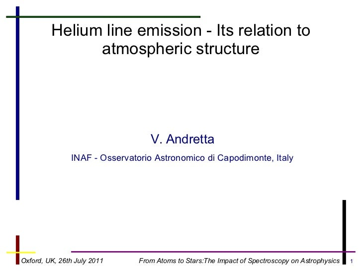 Helium line emission - Its relation to               atmospheric structure                                  V. Andretta   ...