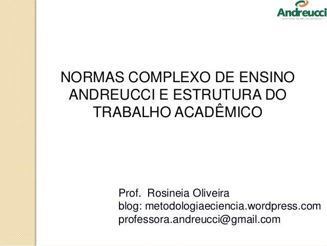 Prof. Rosineia Oliveira blog: metodologiaeciencia.wordpress.com professora.andreucci@gmail.com NORMAS COMPLEXO DE ENSINO A...