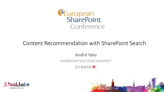 Content Recommendation with SharePoint Search André Vala SHAREPOINT SOLUTIONS ARCHITECT