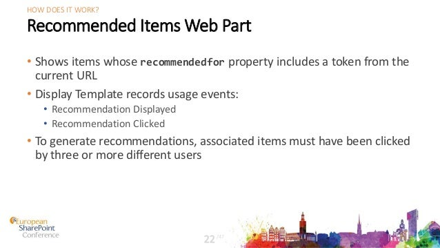 Recommended Items Web Part • Shows items whose recommendedfor property includes a token from the current URL • Display Tem...