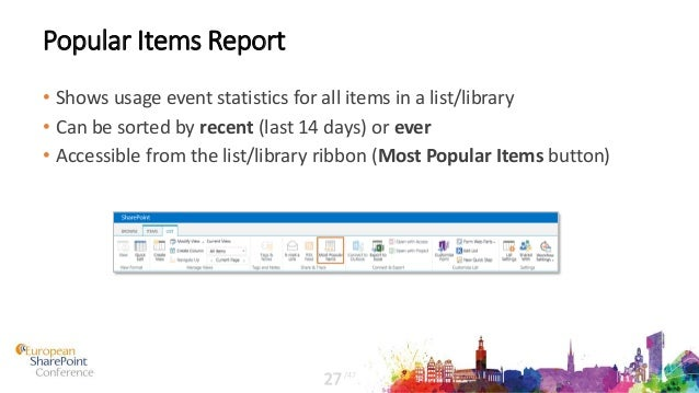 Popular Items Report • Shows usage event statistics for all items in a list/library • Can be sorted by recent (last 14 day...