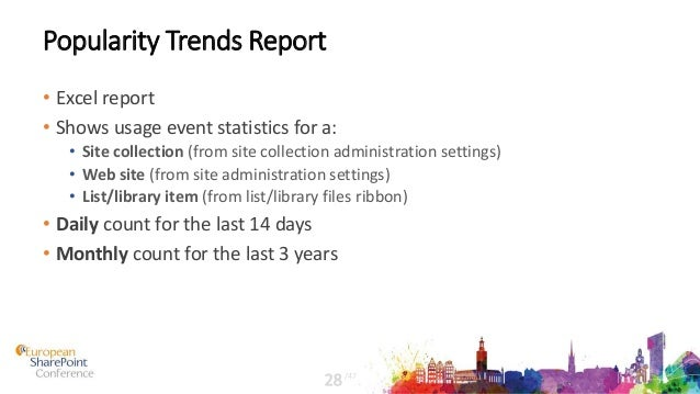 Popularity Trends Report • Excel report • Shows usage event statistics for a: • Site collection (from site collection admi...
