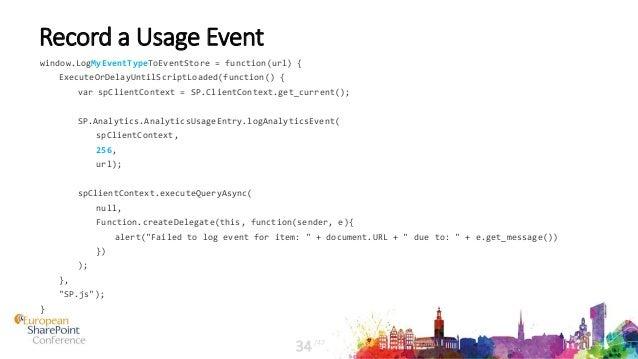 Record a Usage Event window.LogMyEventTypeToEventStore = function(url) { ExecuteOrDelayUntilScriptLoaded(function() { var ...