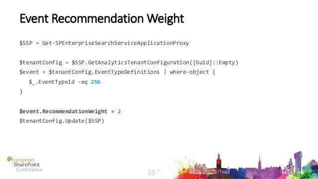 Event Recommendation Weight $SSP = Get-SPEnterpriseSearchServiceApplicationProxy $tenantConfig = $SSP.GetAnalyticsTenantCo...