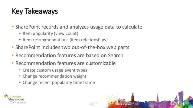 Key Takeaways • SharePoint records and analyzes usage data to calculate • Item popularity (view count) • Item recommendati...