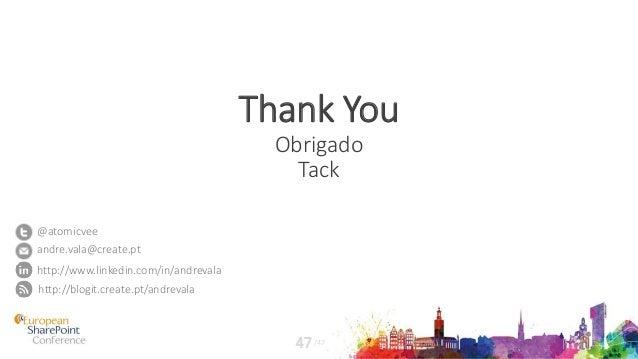 Thank You Obrigado Tack /4747 http://blogit.create.pt/andrevala andre.vala@create.pt @atomicvee http://www.linkedin.com/in...