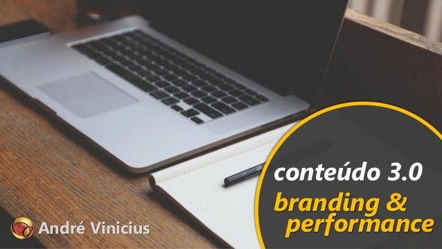 André Vinicius conteúdo 3.0 branding & performance