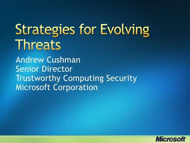 Andrew CushmanSenior DirectorTrustworthy Computing SecurityMicrosoft Corporation