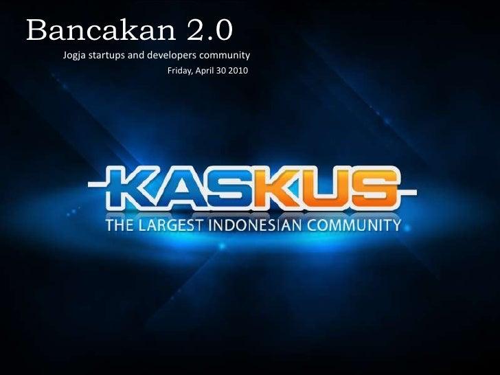 Bancakan 2.0 <br />Jogja startups and developers community<br />Friday, April 30 2010<br />