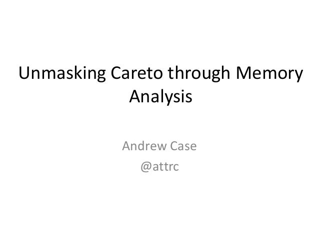 Unmasking Careto through Memory Analysis Andrew Case @attrc