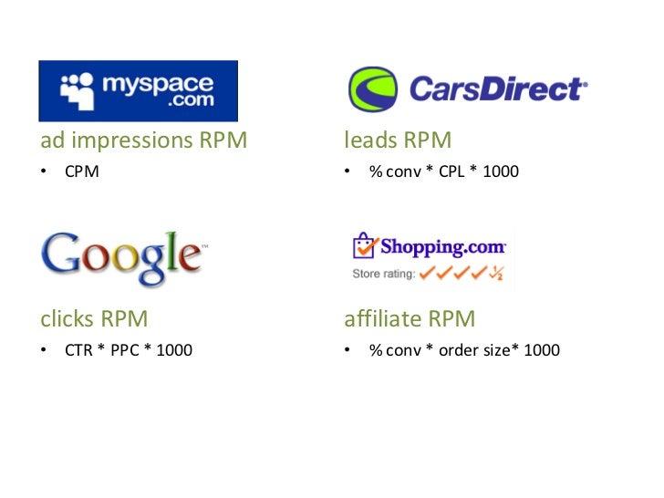 <ul><li>ad impressions RPM </li></ul><ul><li>CPM </li></ul><ul><li>clicks RPM </li></ul><ul><li>CTR * PPC * 1000 </li></ul...
