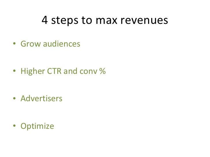 4 steps to max revenues <ul><li>Grow audiences </li></ul><ul><li>Higher CTR and conv % </li></ul><ul><li>Advertisers </li>...