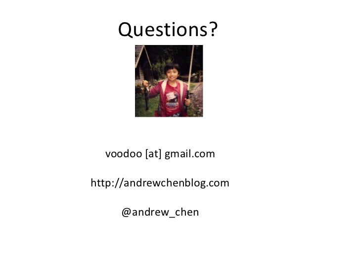 Questions? voodoo [at] gmail.com http://andrewchenblog.com @andrew_chen
