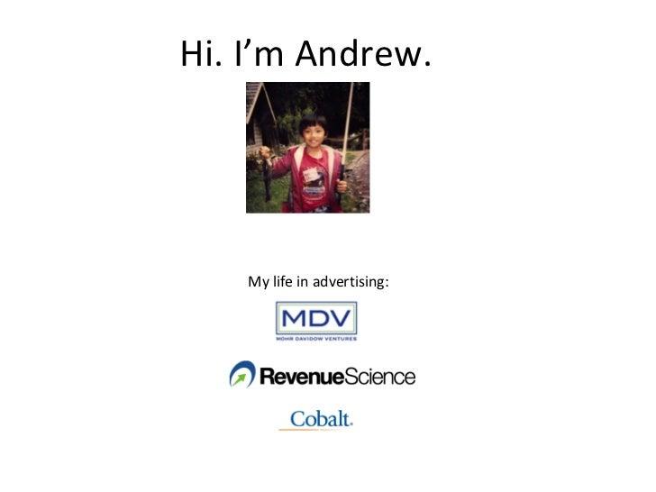 Hi. I'm Andrew. My life in advertising: