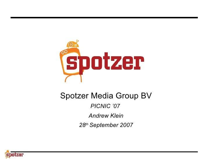 Spotzer Media Group BV PICNIC '07  Andrew Klein 28 th  September 2007