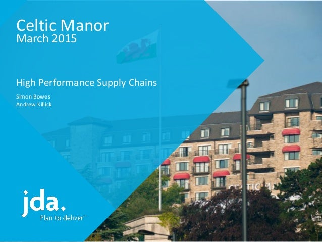 Celtic Manor March 2015 High Performance Supply Chains Simon Bowes Andrew Killick