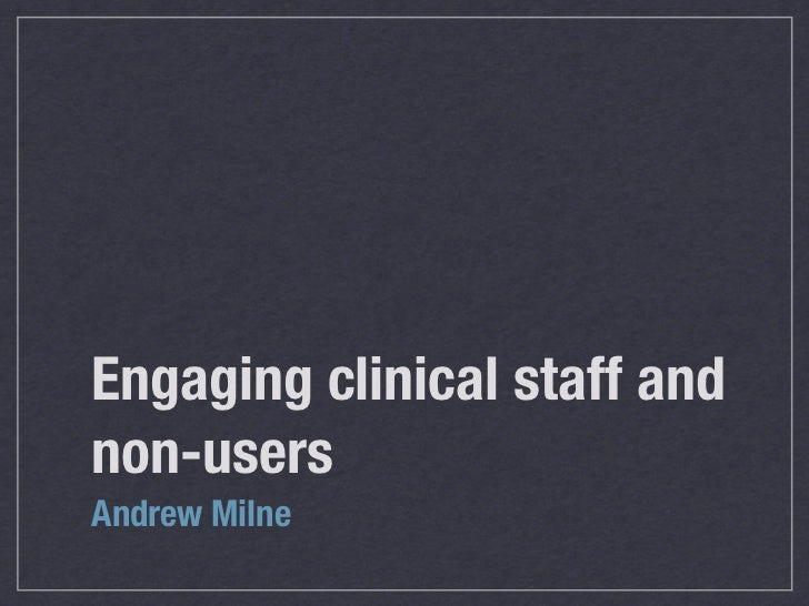 Engaging clinical staff andnon-usersAndrew Milne