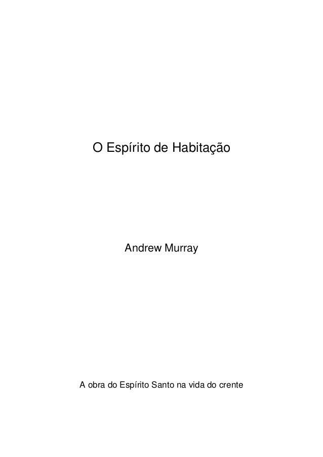 O Espírito de Habitação Andrew Murray A obra do Espírito Santo na vida do crente
