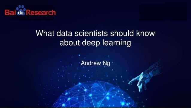 Andrew Ng What data scientists should know about deep learning