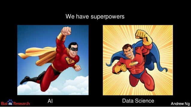 Andrew NgAndrew Ng 34 We have superpowers AI Data Science