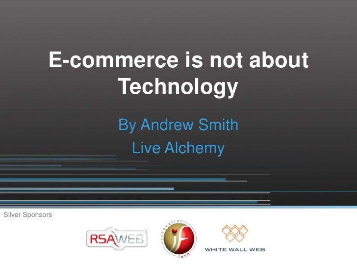 E-commerce is not about                   Technology                    By Andrew Smith                     Live Alchemy  ...