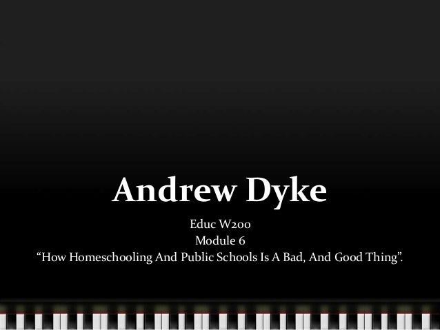 "Andrew Dyke Educ W200 Module 6 ""How Homeschooling And Public Schools Is A Bad, And Good Thing""."