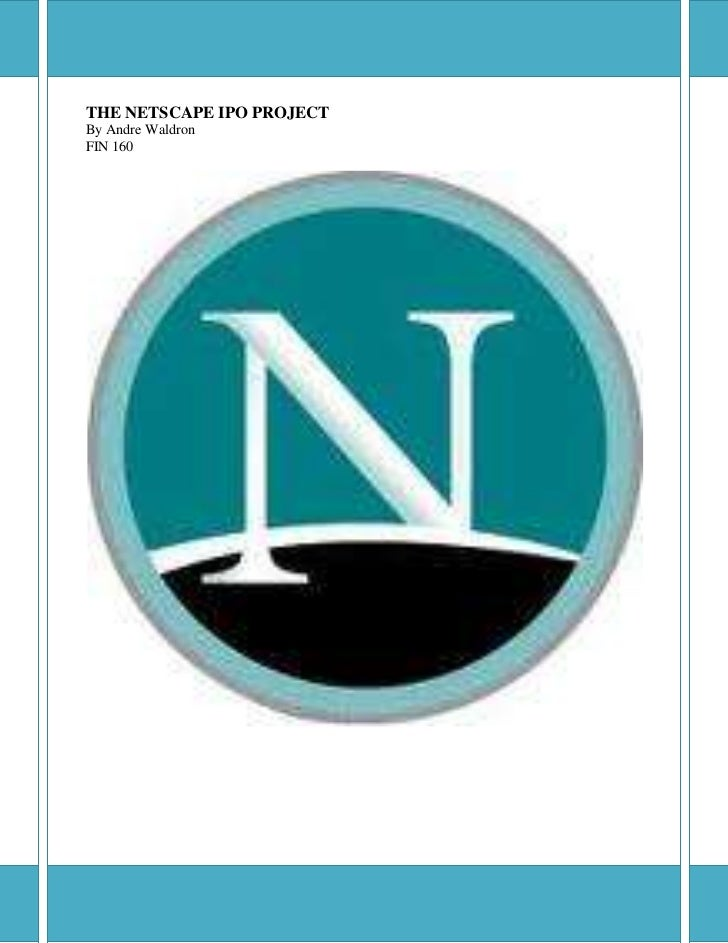 netscape ipo Netscape's initial public offering by rod j fields executive summary netscape communications corporation is often credited with launching the dot-com era and.