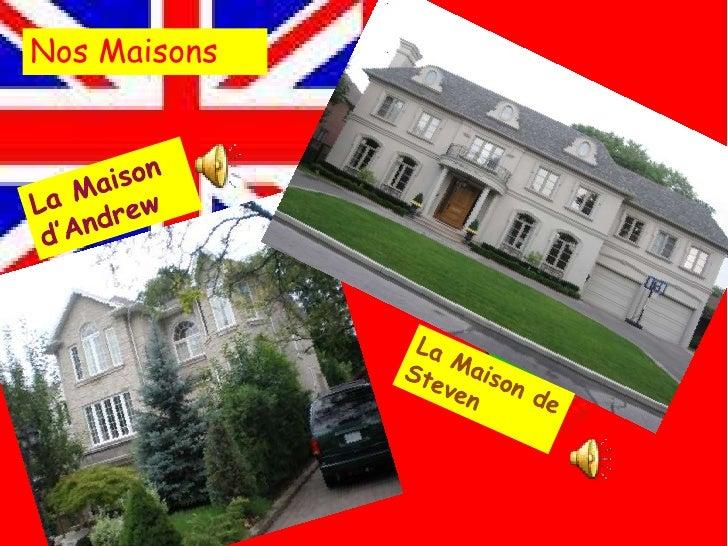 NosMaisons<br />La Maisond'Andrew<br />La Maison de Steven<br />