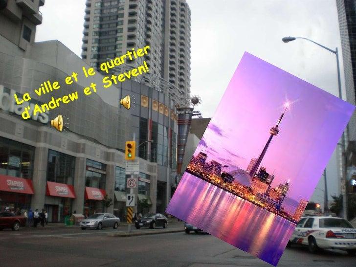 La ville et le quartierd'Andrewet Steven! <br />