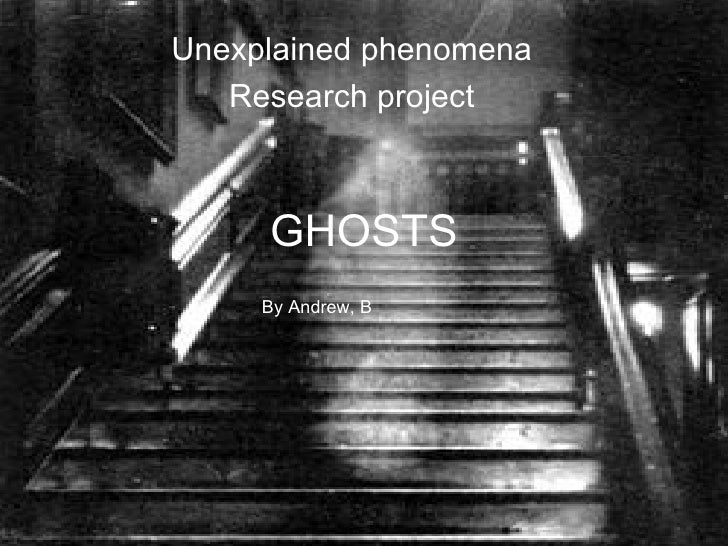Unexplained phenomena   Research project     GHOSTS     By Andrew, B
