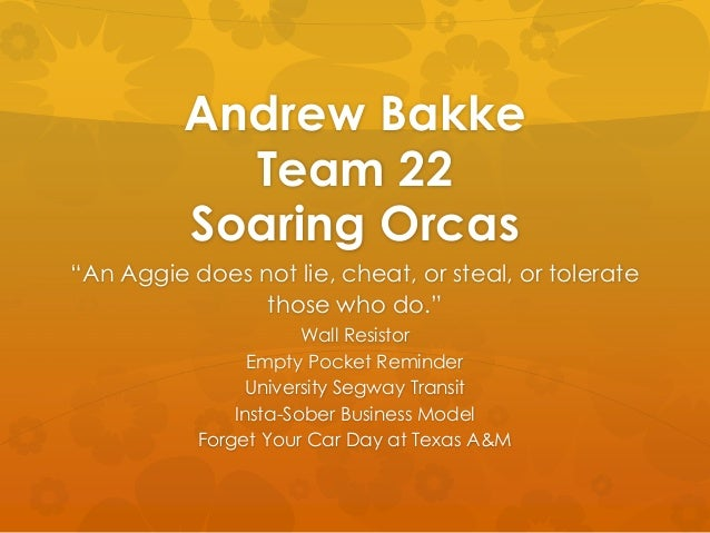 """Andrew BakkeTeam 22Soaring Orcas""""An Aggie does not lie, cheat, or steal, or toleratethose who do.""""Wall ResistorEmpty Pocke..."""